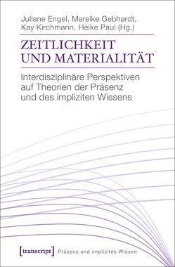 Zeitlichkeit und Materialität von Engel,  Juliane, Gebhardt,  Mareike, Kirchmann,  Kay, Paul,  Heike
