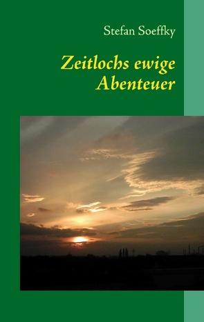 Zeitlochs ewige Abenteuer von Soeffky,  Stefan