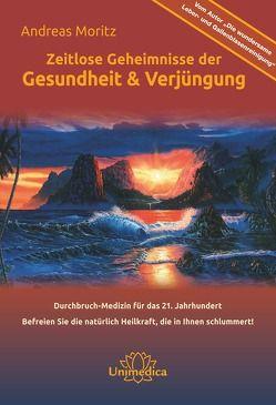 Zeitlose Geheimnisse der Gesundheit & Verjüngung – Gesamtausgabe von Moritz,  Andreas