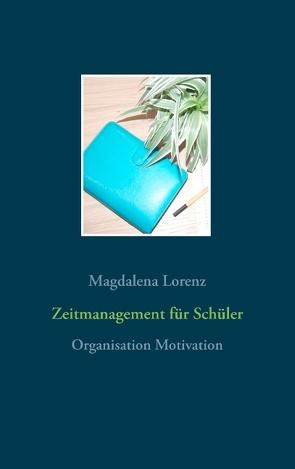 Zeitmanagement für Schüler von Lorenz,  Magdalena