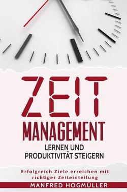 Zeitmanagement lernen und Produktivität steigern von Hogmüller,  Manfred