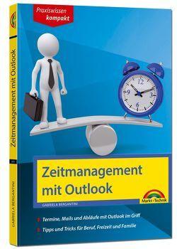Zeitmanagement & Organisation mit Outlook – Termine, Mails und Abläufe mit Outlook im Griff – Für die Microsoft Outlook Versionen 2010-2016 von Bergantini,  Gabriela