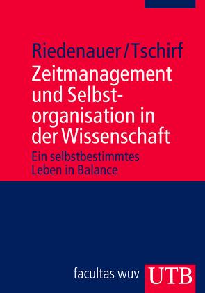 Zeitmanagement und Selbstorganisation in der Wissenschaft von Riedenauer,  Markus, Tschirf,  Andrea