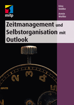 Zeitmanagement und Selbstorganisation mit Outlook von Stobbe,  Irina, Wuttke,  Armin