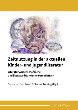 Zeitnutzung in der aktuellen Kinder- und Jugendliteratur von Bernhardt,  Sebastian, Tönsing,  Johanna