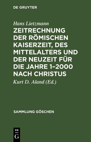 Zeitrechnung der römischen Kaiserzeit, des Mittelalters und der Neuzeit für die Jahre 1–2000 nach Christus von Aland,  Kurt D., Lietzmann,  Hans