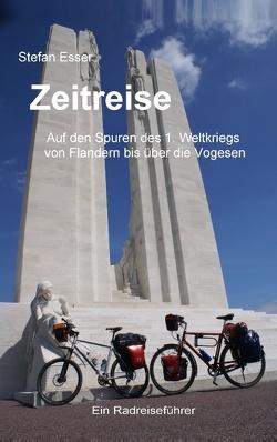 Zeitreise – Auf den Spuren des 1. Weltkriegs von Flandern bis über die Vogesen von Esser,  Stefan