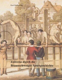 Zeitreise durch die Braunschweiger Sportgeschichte von Hoffmeister,  Kurt