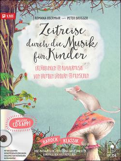 Zeitreise durch die Musik für Kinder von Brugger,  Peter, Obermair,  Romana