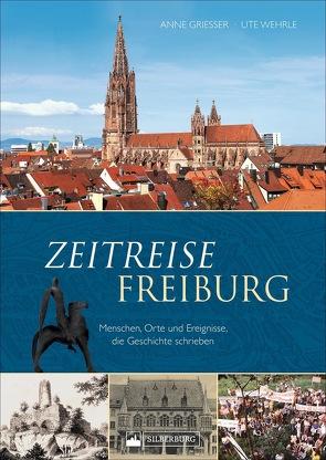 Zeitreise Freiburg von Grießer ,  Anne, Wehrle,  Ute