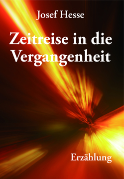 Zeitreise in die Vergangenheit von Hesse,  Josef