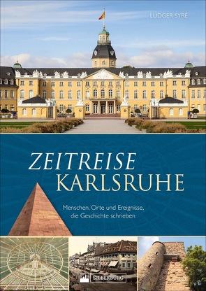 Zeitreise Karlsruhe von Syré,  Ludger Dr.