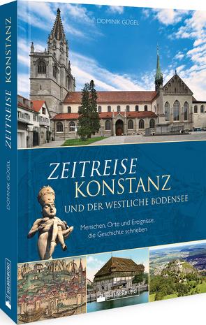 Zeitreise Konstanz und der westliche Bodensee von Gügel,  Dominik