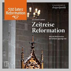 Zeitreise Reformation von Egger,  Fabian, Hitz,  Heiner, Roth,  Dorothee