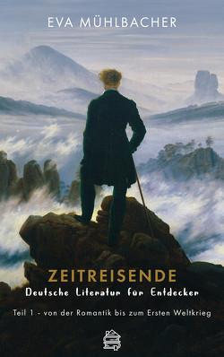 Zeitreisende – Deutsche Literatur für Entdecker von Mühlbacher,  Eva