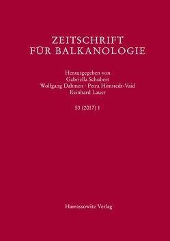 Zeitschrift für Balkanologie 53 (2017) 1 von Dahmen,  Wolfgang, Himstedt-Vaid,  Petra, Lauer,  Reinhard, Schubert,  Gabriella