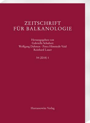 Zeitschrift für Balkanologie 54 (2018) 1 von Dahmen,  Wolfgang, Himstedt-Vaid,  Petra, Lauer,  Reinhard, Schubert,  Gabriella