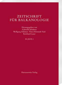 Zeitschrift für Balkanologie 55 (2019) 1 von Dahmen,  Wolfgang, Himstedt-Vaid,  Petra, Lauer,  Reinhard, Schubert,  Gabriella