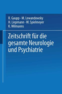 Zeitschrift für die gesamte Neurologie und Psychiatrie von Gaupp,  R, Lewandowsky,  M., Liepmann,  H., Spielmeyer,  W., Wilmanns,  K.