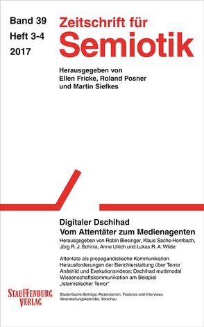 Zeitschrift für Semiotik / Digitaler Dschihad von Biesinger,  Robin, Sachs-Hombach,  Klaus, Schirra,  Jörg R. J., Ulrich,  Anne, Wilde,  Lukas R. A.