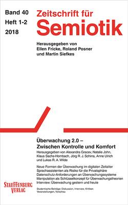Zeitschrift für Semiotik / Überwachung 2.0 – Zwischen Kontrolle und Komfort von Gracev,  Alexandra, John,  Natalie, Sachs-Hombach,  Klaus, Schirra,  Jörg R. J., Ulrich,  Anne, Wilde,  Lukas R. A.