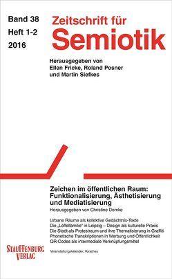 Zeitschrift für Semiotik / Zeichen im öffentlichen Raum: Funktionalisierung, Ästhetisierung und Mediatisierung von Domke,  Christine