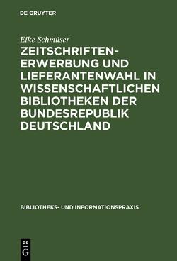 Zeitschriftenerwerbung und Lieferantenwahl in wissenschaftlichen Bibliotheken der Bundesrepublik Deutschland von Schmüser,  Eike