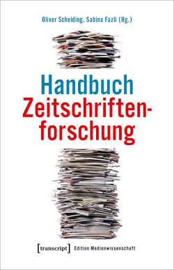 Zeitschriftenforschung – Disziplinäre Perspektiven und empirische Sondierungen von Fazli,  Sabina, Scheiding,  Oliver