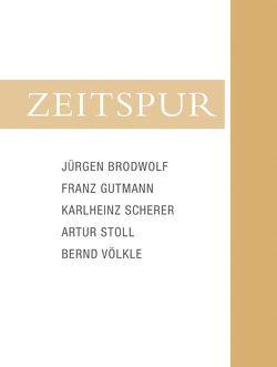Zeitspur von Bernauer,  Elmar, Brinkmann,  Margitta, Gallwitz,  Klaus, Heidenreich,  Wolfgang, Koepplin,  Dieter