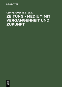 Zeitung – Medium mit Vergangenheit und Zukunft von Jarren,  Otfried, Kopper,  Gerd G., Toepser-Ziegert,  Gabriele