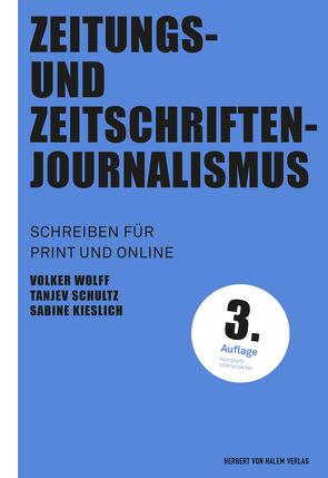 Zeitungs- und Zeitschriftenjournalismus von Kieslich,  Sabine, Schultz,  Tanjev, Wolff,  Volker