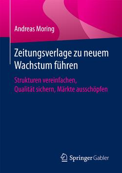 Zeitungsverlage zu neuem Wachstum führen von Moring,  Andreas
