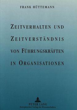 Zeitverhalten und Zeitverständnis von Führungskräften in Organisationen von Hüttemann,  Frank