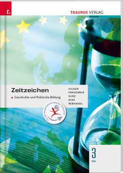 Zeitzeichen – Geschichte und Politische Bildung 3 FW von Eigner,  Michael, Franzmair,  Heinz, Kurz,  Michael, Kvas,  Armin, Rebhandl,  Rudolf