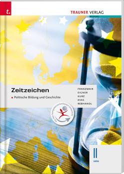 Zeitzeichen – Politische Bildung und Geschichte II HAK von Eigner,  Michael, Franzmair,  Heinz, Kurz,  Michael, Kvas,  Armin, Rebhandl,  Rudolf