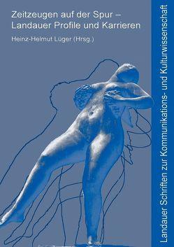 Zeitzeugen auf der Spur – Landauer Profile und Karrieren von Lüger,  Heinz-Helmut