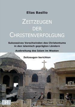 Zeitzeugen der Christenverfolgung von Basilio,  Elias