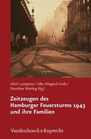 Zeitzeugen des Hamburger Feuersturms 1943 und ihre Familien von Lamparter,  Ulrich, Wiegand-Grefe,  Silke, Wierling,  Dorothee