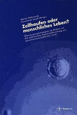 Zellhaufen oder menschliches Leben? von Dabrowski,  Martin, Girnth,  Heiko, Kettner,  Matthias, Lensing,  Werner, Lesch,  Walter, Renesse,  Margot von, Spieß,  Constanze