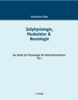 Zellphysiologie, Muskulatur & Neurologie von Ecker,  Katharina