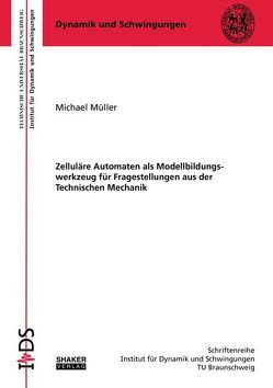 Zelluläre Automaten als Modellbildungswerkzeug für Fragestellungen aus der Technischen Mechanik von Mueller,  Michael