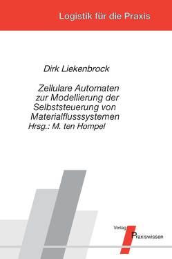 Zellulare Automaten zur Modellierung der Selbststeuerung von Materialflusssystemen von Hompel,  Michael ten, Liekenbrock,  Dirk