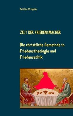 Zelt der Friedensmacher von Engelke,  Matthias-W.