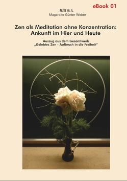 Zen als Meditation ohne Konzentration: Ankunft im Hier und Heute von Weber,  Mugaraito Günter