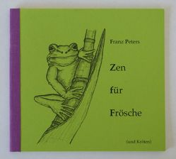 Zen für Frösche von Peters,  Franz
