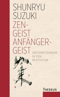 Zen – Geist Anfänger – Geist von Baker,  Richard, Dornier,  Silvius, Schaup,  Susanne, Smith,  Huston, Suzuki,  Shunryû