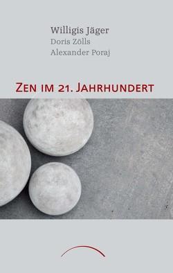 Zen im 21. Jahrhundert von Jäger,  Willigis=, Poraj,  Alexander, Zölls,  Doris