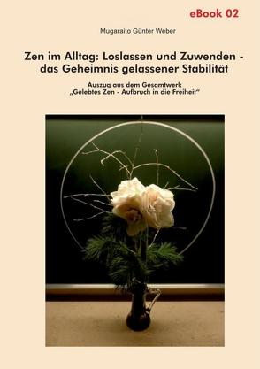 Zen im Alltag: Loslassen und Zuwenden – das Geheimnis gelassener Stabilität von Weber,  Mugaraito Günter