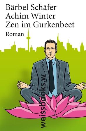 Zen im Gurkenbeet von Schäfer,  Bärbel, Winter,  Achim