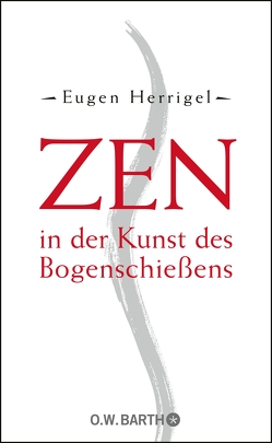 Zen in der Kunst des Bogenschießens von Herrigel,  Eugen